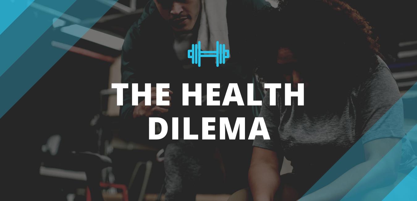 The Health Dilemma